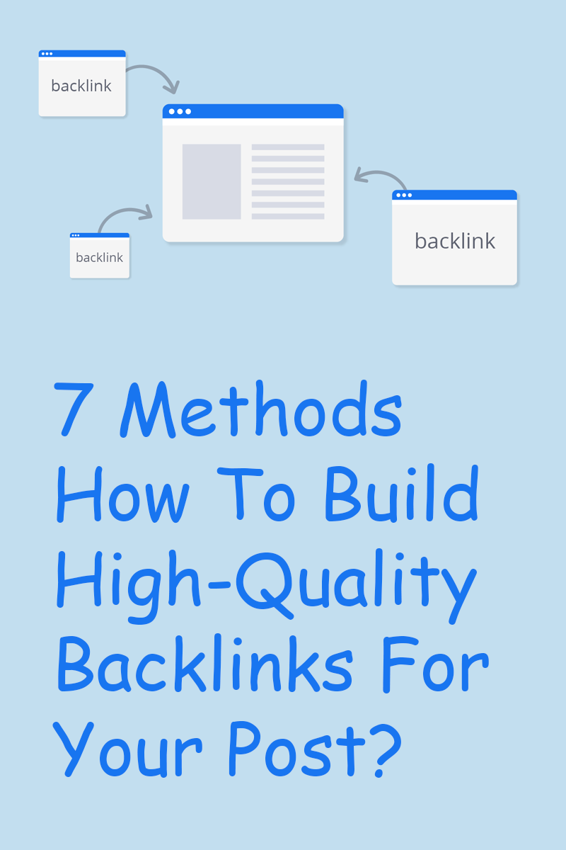 7 Methods How To Build High-Quality Backlinks For Your Post